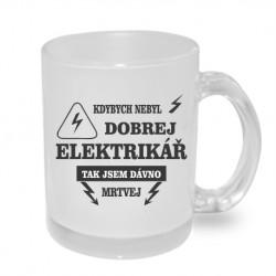 Kdybych nebyl dobrej elektrikář, tak jsem dávno mrtvej - Originální dárkový hrnek s potiskem, dárek pro elektrikáře