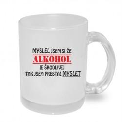 Myslel jsem, že alkohol je škodlivej, tak jsem přestal myslet. Originální dárkový hrnek s potiskem, dárek pro muže