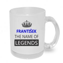Dárek pro Františka. František the name of legends. Dárkový hrníček určený jako dárek pro Frantu.