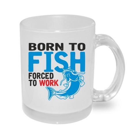 Dárkový originální hrnek s potiskem - Born to Fish Forced to Work