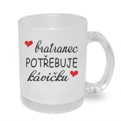 Bratranec potřebuje kávičku - Originální hrnek s potiskem, dárek pro Bratrance